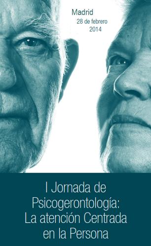 I JORNADA DE PSICOGERONTOLOGIA: LA ATENCIÓN CENTRADA EN LA PERSONA MADRID, 28 DE FEBRERO DE 2014