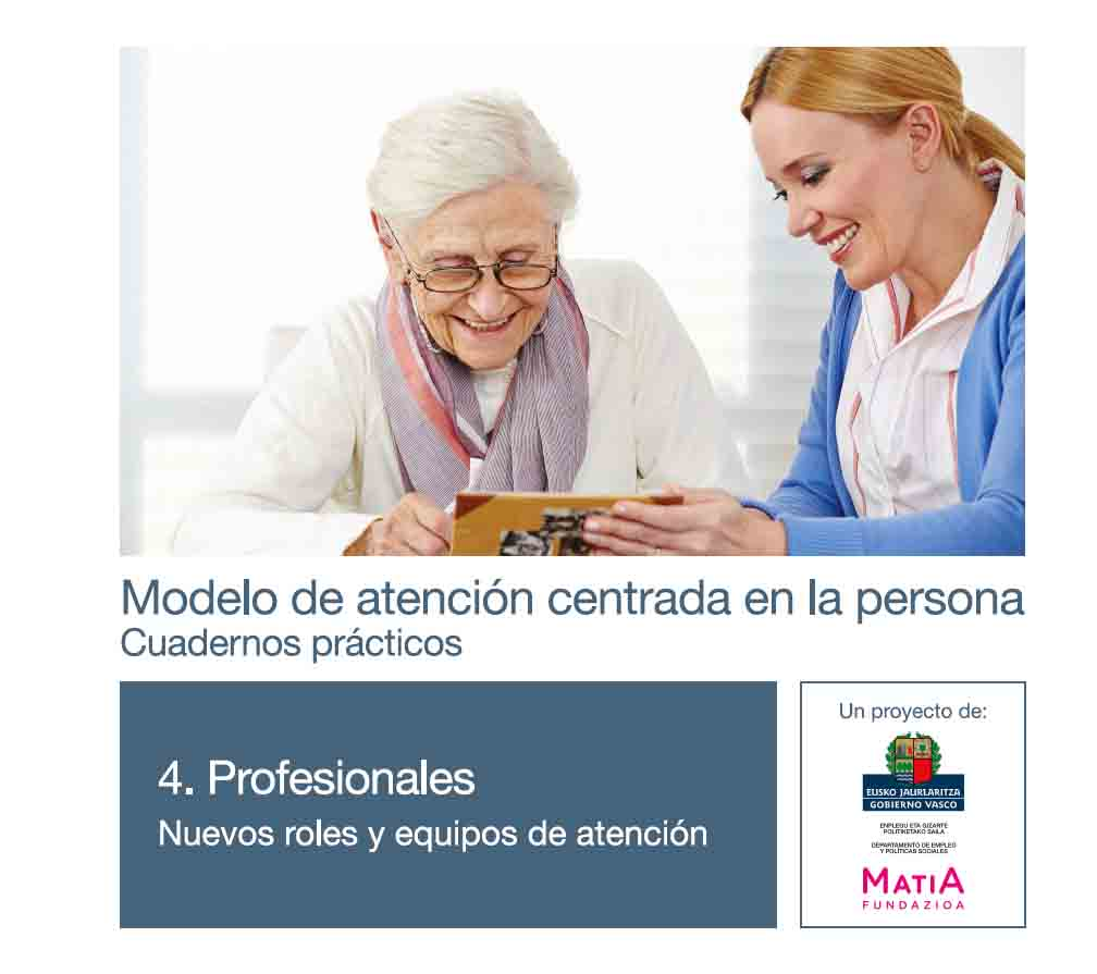 Modelo de atenci�n centrada en la persona. Cuadernos pr�cticos. Cuaderno 4 . Profesionales Nuevos roles y Equipos de Atenci�n
