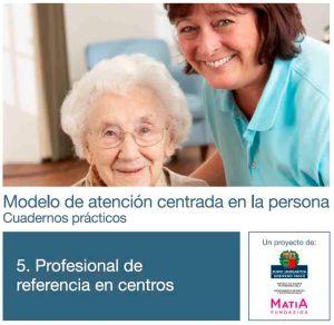 Modelo de atención centrada en la persona. Cuadernos prácticos. Cuaderno 5. El Profesional de Referencia en Centros